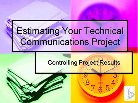 1 Estimating Your Technical Communications Project Controlling Project Results.