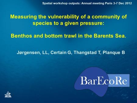 Measuring the vulnerability of a community of species to a given pressure: Benthos and bottom trawl in the Barents Sea. Jørgensen, LL, Certain G, Thangstad.