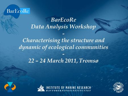 BarEcoRe Data Analysis Workshop - Characterising the structure and dynamic of ecological communities - 22 – 24 March 2011, Tromsø