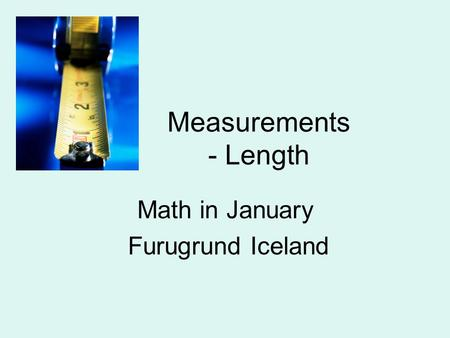 Measurements - Length Math in January Furugrund Iceland.