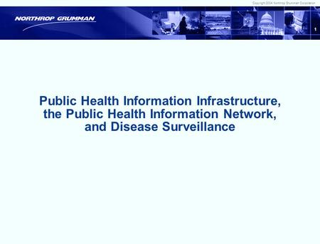Copyright 2004 Northrop Grumman Corporation 0 HIT Summit Leveraging HIT for Public Health Surveillance HIT Summit Leveraging HIT for Public Health Surveillance.