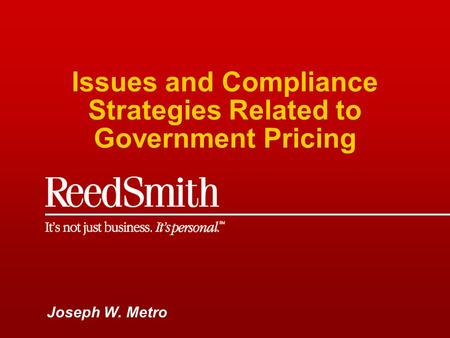 Issues and Compliance Strategies Related to Government Pricing Joseph W. Metro.