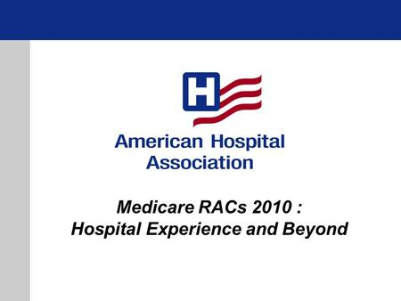Medicare RACs 2010 : Hospital Experience and Beyond.