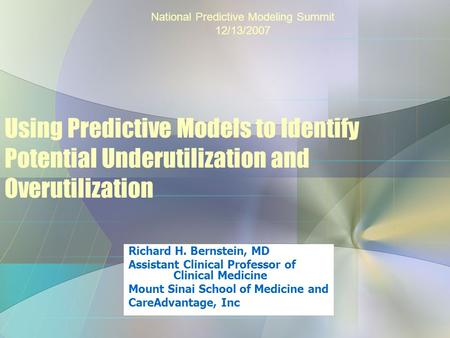 Using Predictive Models to Identify Potential Underutilization and Overutilization Richard H. Bernstein, MD Assistant Clinical Professor of Clinical Medicine.