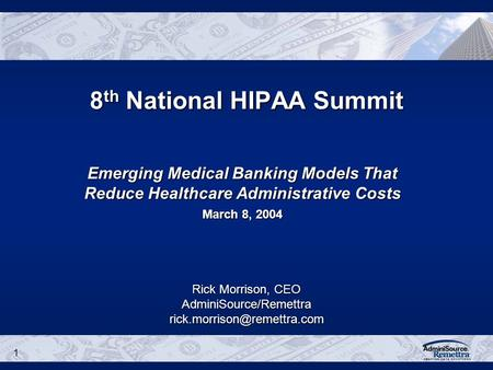 1 8 th National HIPAA Summit Rick Morrison, CEO Emerging Medical Banking Models That Reduce Healthcare.