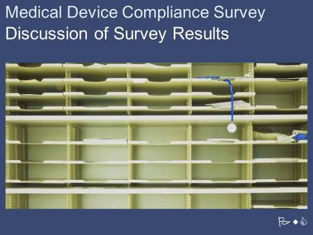 PwC Medical Device Compliance Survey Discussion of Survey Results.