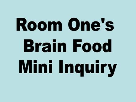 We started our mini inquiry because we heard about room 3s fantastic discoveries. We hoped that brain food might improve our learning environment as well.