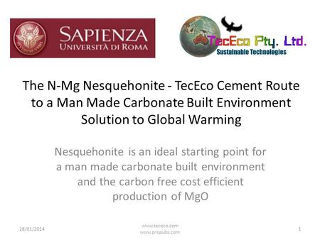 The N-Mg Nesquehonite - TecEco Cement Route to a Man Made Carbonate Built Environment Solution to Global Warming 28/01/2014 www.tececo.com www.propubs.com.