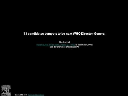 13 candidates compete to be next WHO Director-General The Lancet Volume 368, Issue 9540, Pages 977-980Volume 368, Issue 9540, Pages 977-980 (September.