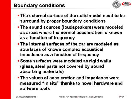 | Page 1 25.01.2007 Angelo Farina UNIPR / ASK Industries | All Rights Reserved | Confidential Boundary conditions The external surface of the solid model.