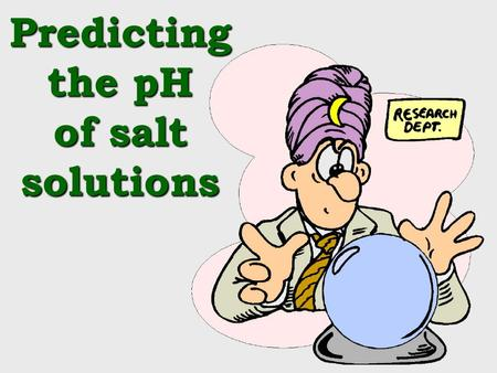 Predicting the pH of salt solutions. Hydrolysis of ions Hydrolysis refers to a reaction with water (e.g. splitting water into H + and OH – ) When salts.