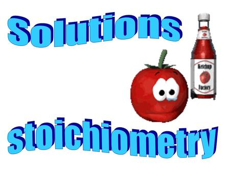 Solutions stoichiometry.