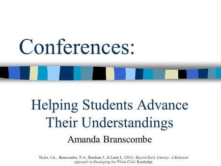 Conferences: Helping Students Advance Their Understandings Amanda Branscombe Taylor, J.A., Branscombe, N.A., Burcham J., & Land, L. (2011). Beyond Early.