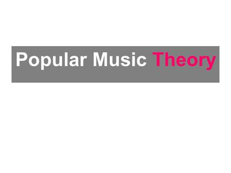 Popular Music Theory. Contents Intro to Popular Music Theory Postmodernism and Popular Music Social Class and Popular Music Age and Popular Music Gender.