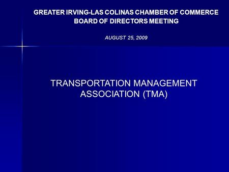 TRANSPORTATION MANAGEMENT ASSOCIATION (TMA) GREATER IRVING-LAS COLINAS CHAMBER OF COMMERCE BOARD OF DIRECTORS MEETING AUGUST 25, 2009.