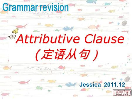 Jessica 2011.12 Attributive Clause Attributive Clause (