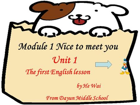 The first English lesson by He Wai From Dayun Middle School Module 1 Nice to meet you Unit 1.