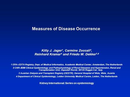 Measures of Disease Occurrence Kitty J. Jager¹, Carmine Zoccali², Reinhard Kramar³ and Friedo W. Dekker 1,4 1 ERA–EDTA Registry, Dept. of Medical Informatics,