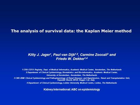 The analysis of survival data: the Kaplan Meier method Kitty J. Jager¹, Paul van Dijk 1,2, Carmine Zoccali 3 and Friedo W. Dekker 1,4 1 ERA–EDTA Registry,