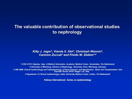 The valuable contribution of observational studies to nephrology Kitty J. Jager¹, Vianda S. Stel¹, Christoph Wanner², Carmine Zoccali³ and Friedo W. Dekker.