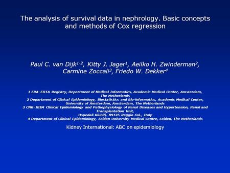 The analysis of survival data in nephrology. Basic concepts and methods of Cox regression Paul C. van Dijk 1-2, Kitty J. Jager 1, Aeilko H. Zwinderman.