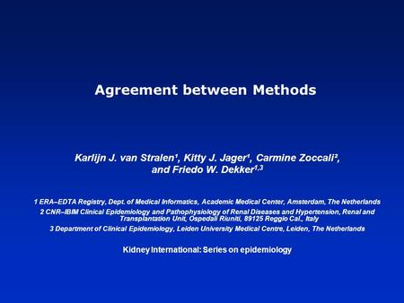 Agreement between Methods Karlijn J. van Stralen¹, Kitty J. Jager¹, Carmine Zoccali², and Friedo W. Dekker 1,3 1 ERA–EDTA Registry, Dept. of Medical Informatics,