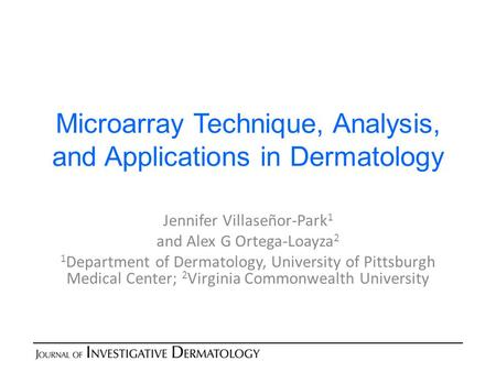 Microarray Technique, Analysis, and Applications in Dermatology Jennifer Villaseñor-Park 1 and Alex G Ortega-Loayza 2 1 Department of Dermatology, University.