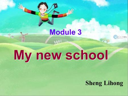 Module 3 My new school Sheng Lihong. There are thirty students in my class. Unit 1.