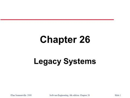 Chapter 26 Legacy Systems.