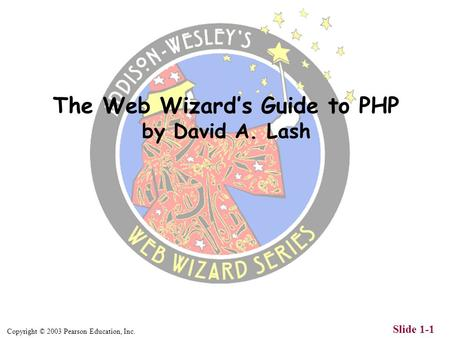 Copyright © 2003 Pearson Education, Inc. Slide 1-1 The Web Wizards Guide to PHP by David A. Lash.