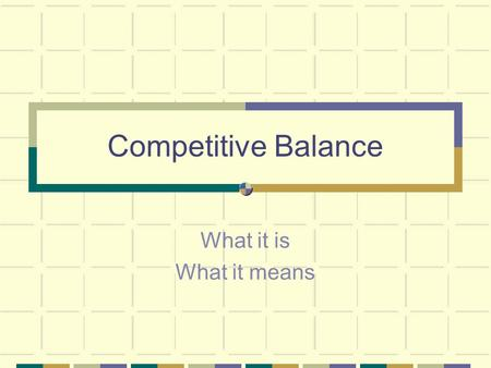 Competitive Balance What it is What it means. Leagues Want It Stimulates interest Attendance TV Ratings Baseball owners particularly complain Are Yankees.