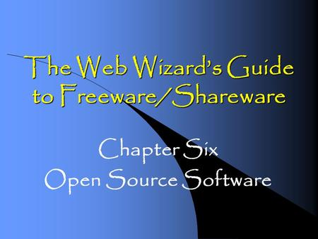 The Web Wizards Guide to Freeware/Shareware Chapter Six Open Source Software.