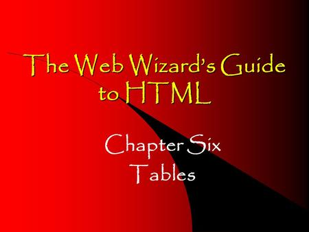 The Web Wizards Guide to HTML Chapter Six Tables.