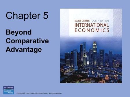 Copyright © 2008 Pearson Addison-Wesley. All rights reserved. Chapter 5 Beyond Comparative Advantage.