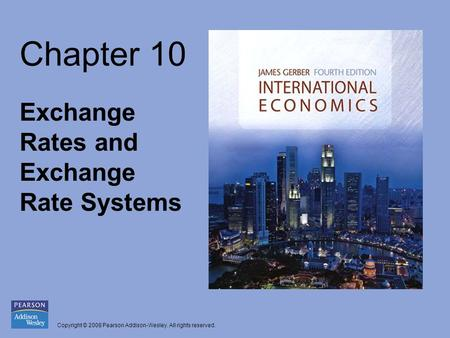 Copyright © 2008 Pearson Addison-Wesley. All rights reserved. Chapter 10 Exchange Rates and Exchange Rate Systems.