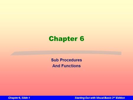 Chapter 6, Slide 1Starting Out with Visual Basic 3 rd Edition Chapter 6 Sub Procedures And Functions.