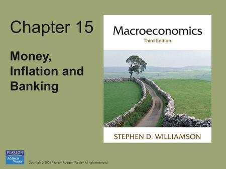 Copyright © 2008 Pearson Addison-Wesley. All rights reserved. Chapter 15 Money, Inflation and Banking.