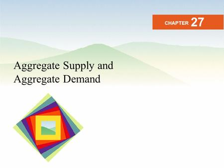 27 CHAPTER Aggregate Supply and Aggregate Demand.