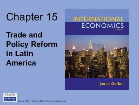 Copyright © 2011 Pearson Addison-Wesley. All rights reserved. Chapter 15 Trade and Policy Reform in Latin America.