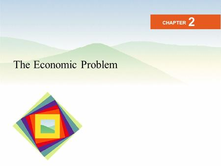 2 CHAPTER The Economic Problem.