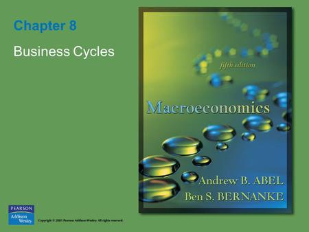 Chapter 8 Business Cycles. Copyright © 2005 Pearson Addison-Wesley. All rights reserved. 8-2 Figure 8.1 A business cycle.