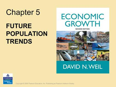 Copyright © 2009 Pearson Education, Inc. Publishing as Pearson Addison-Wesley Chapter 5 FUTURE POPULATION TRENDS.