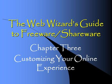The Web Wizards Guide to Freeware/Shareware Chapter Three Customizing Your Online Experience.