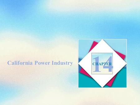 California Power Industry 14 CHAPTER. Objectives After studying this special feature on California power, you will be able to Describe the California.