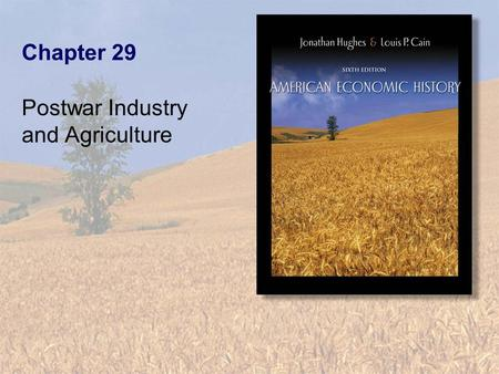 Chapter 29 Postwar Industry and Agriculture. Copyright © 2003 by Pearson Education, Inc.29-2 Table 29.1 Manufacturing Employment and the Labor Force,