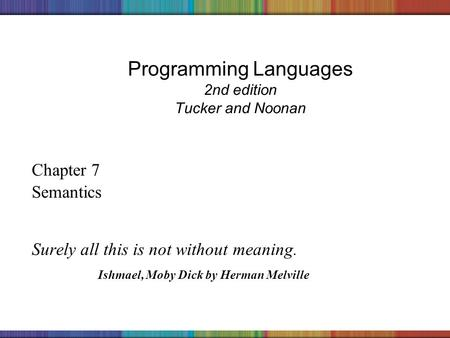 Copyright © 2006 The McGraw-Hill Companies, Inc. Programming Languages 2nd edition Tucker and Noonan Chapter 7 Semantics Surely all this is not without.