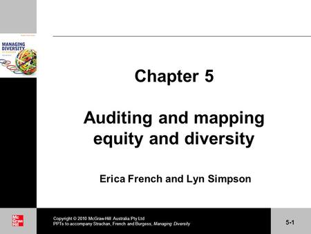 . Chapter 5 Auditing and mapping equity and diversity Erica French and Lyn Simpson Copyright 2010 McGraw-Hill Australia Pty Ltd PPTs to accompany Strachan,