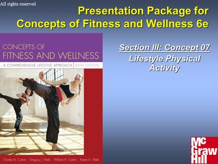 1Concepts of Physical Fitness 6e Presentation Package for Concepts of Fitness and Wellness 6e Section III: Concept 07 Lifestyle Physical Activity All rights.