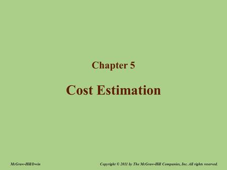 Cost Estimation Chapter 5 Copyright © 2011 by The McGraw-Hill Companies, Inc. All rights reserved.McGraw-Hill/Irwin.