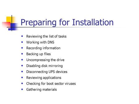 Preparing for Installation Reviewing the list of tasks Working with DNS Recording information Backing up files Uncompressing the drive Disabling disk mirroring.